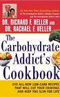 The Carbohydrate Addict's Cookbook : 250 All-New U Low-Carb Recipes That Will Cut Your Cravings and Keep You Slim for Life by Richard F. Heller and Rachael F. Heller (2000, Hardcover)