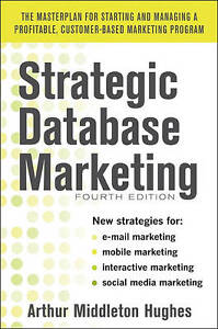 Strategic Database Marketing 4e:  The Masterplan for Starting and Managing a Pro
