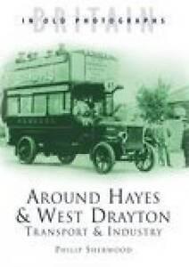 Around Hayes & West Drayton: Transport & Industry by Philip Sherwood...