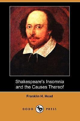 Shakespeare's Insomnia and the Causes Thereof by Franklin H. Head (2007,... 1