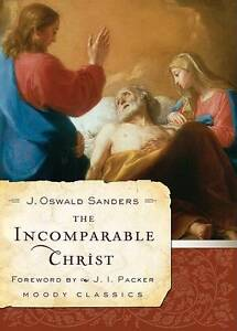 The Incomparable Christ by J Oswald Sanders (Paperback / softback, 2009)
