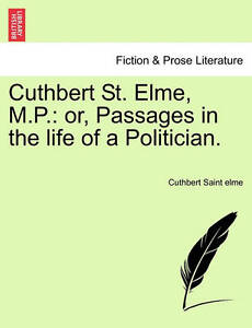 NEW Cuthbert St. Elme, M.P.: or, Passages in the life of a Politician.