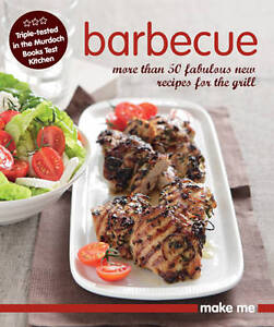 Barbecue: More Than 50 Fabulous New Recipes for the Grill (Make Me)