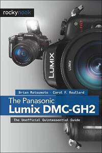 The Panasonic Lumix DMC-GH2: The Unofficial Quintessential Guide, Carol F. Roull