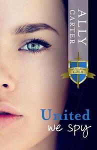 Gallagher Girls 6: United We Spy ' Carter, Ally  New, free post australia
