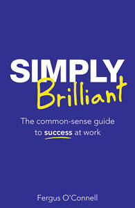 Simply Brilliant: The common-sense guide to success at work (4th-ExLibrary
