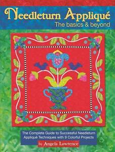 Needleturn Applique the Basics & Beyond: The Complete Guide to Successful Needle