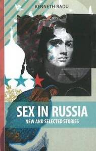 Sex in Russia: New & Selected Stories by Kenneth Radu (Paperback, 2010)