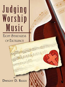 NEW Judging Worship Music: Eight Standards of Excellence by Dwight D. Riggs