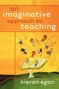 An Imaginative Approach to Teaching, Kieran Egan