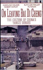 On Leaving Bai Di Cheng: The Culture of China's Yangzi Gorges by Caroline Walker