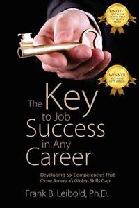 The Key to Job Success in Any Career: Developing Six Competencies That Close Ame