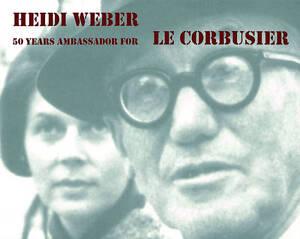 Heidi Weber 50 Years Ambassador for Le Corbusier, 1958-2008: Heidi Weber 50 Jahr