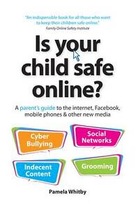Whitby-Pamela-Is-your-child-safe-online-A-parents-guide-to-the-internet-Fac