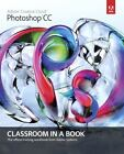 Adobe Photoshop CC Classroom in a Book by Adobe Creative Team (2013, Paperback)