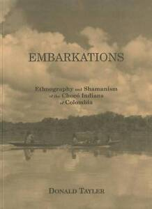 EMBARKATIONS: ETHNOGRAPHY AND SHAMANISM OF THE CHOCO INDIANS OF COLOMBIA., Tayle