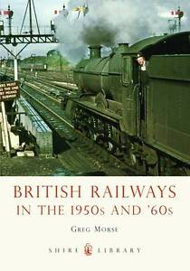 Morse Greg-British Railways In The 1950S And `60S  BOOK NEW