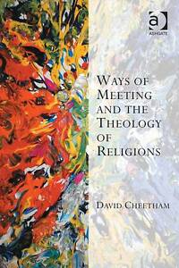 Ways-of-Meeting-and-the-Theology-of-Religions-by-David-Cheetham-Paperback