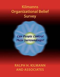 Kilmanns Organizational Belief Survey by Kilmann, Ralph H