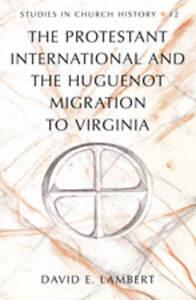 The Protestant International and the Huguenot Migration to Virginia, David E. La