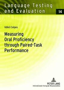 Measuring Oral Proficiency Through Paired-Task Performance, Ildiko Csepes