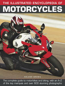 The Illustrated Encyclopedia of Motorcycles: The Complete Guide to Motorbikes...
