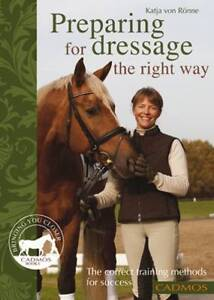 Preparing for Dressage the Right Way: The Correct Training Methods for...
