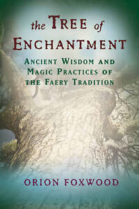 The Tree of Enchantment: Ancient Wisdom and Magic Practices of the Faery Tradi..