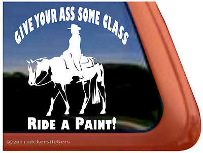 GIVE YOUR ASS SOME CLASS RIDE A PAINT ~ Western Pleasure Horse Decal Sticker