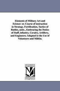 Elements of military art and science: or. Course of instruction in strategy, for