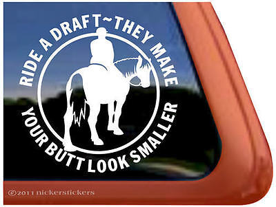 RIDE A DRAFT THEY MAKE YOUR BUTT LOOK SMALLER Horse Trailer Window Decal Sticker
