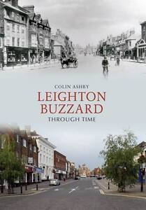 Leighton-Buzzard-Through-Time-by-Colin-Ashby-Book-Paperback-2011
