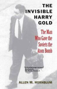 The Invisible Harry Gold – The Man Who Gave the Soviets the Atom Bomb, All