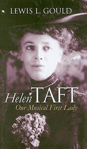 NEW Helen Taft: Our Musical First Lady (Modern First Ladies) by Lewis L. Gould