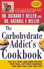 The Carbohydrate Addict's Cookbook : 250 All-New Low-Carb Recipes That Will Cut Your Cravings and Keep You Slim for Life by Richard F. Heller and Rachael F. Heller (2001, Paperback, Reprint)