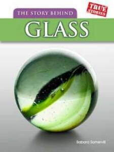 The Story Behind Glass (True Stories), New, Somervill, Barbara A. Book