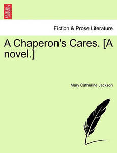 A Chaperon's Cares. [A Novel.] -Paperback