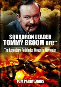 Squadron Leader Tommy Broom DFC: The Legendary Pathfinder Mosquito Navigator, To