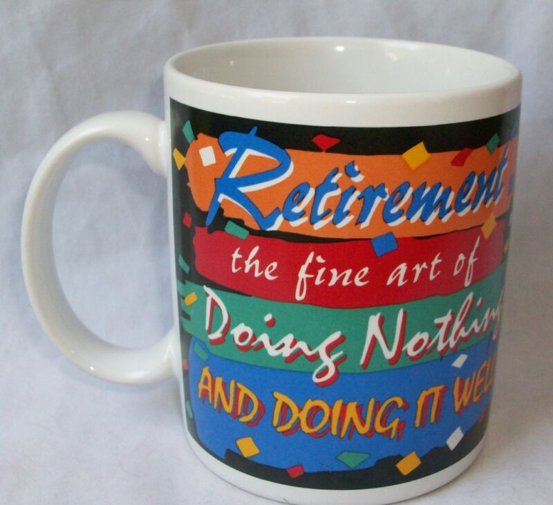 Ceramic Coffee Mug Cup Retirement The Fine Art Of Doing Nothing & Doing It Well
