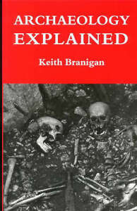 Archaeology-Explained-by-Keith-Branigan-Paperback-1993