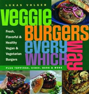 Veggie Burgers Every Which Way: Plus Top...