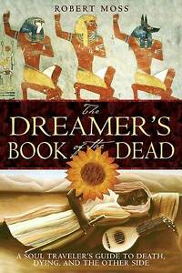 The Dreamer's Book of the Dead: A Soul Traveler's Guide to Death, Dying, and the