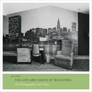 The Life and Death of Buildings: On Photography and Time by Yale University...