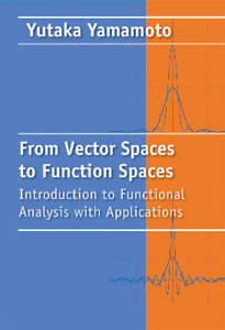 From Vector Spaces to Function Spaces: Introduction to Functional Analysis...