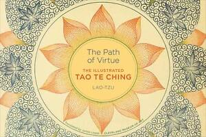 The-Path-Of-Virtue-The-Illustrated-Tao-Te-Ching-Lao-Tzu