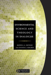 Environmental Science and Theology in Dialogue, Russell A. Butkus