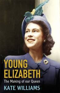 Williams-Kate-Young-Elizabeth-the-Making-of-Our-Queen-Book