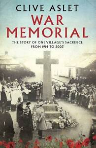 War Memorial: The Story of One Village's Sacrifice from 1914 to 2003, Aslet, Cli