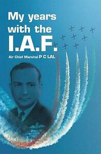 My Years with the Iaf by Air Chief Marshal P.C. Lal (Hardback, 2009)