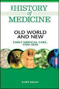 Old World and New: Early Medical Care, 1700-1840 (History of Medicine (Facts on